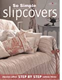 Easy Slipcovers and Pillows Step by Step, Gail Abbott and Cate Burren, 1580112250