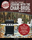 Cooking With The Char-Broil Outdoor Gas Grill, A Quick-Start Cookbook: 101 Delicious Grill Recipes with Illustrated Instructions, from Healthy Happy Foodie!