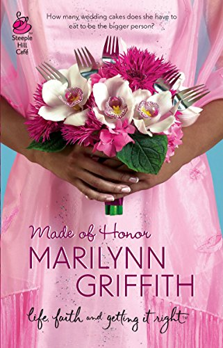 Made of Honor (Sassy Sistahood, Book 1) (Life, Faith & Getting It Right #9) (Steeple Hill Cafe)