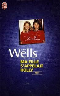 Ma fille s'appelait Holly par Kevin Wells