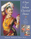 A Yoga of Indian Classical Dance, Roxanne Kamayani Gupta, 0892817658