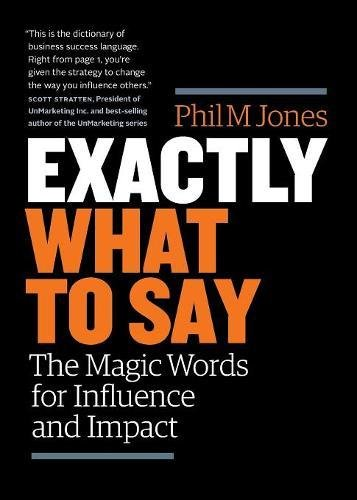 Exactly What To Say  The Magic Words For Influence And Impact