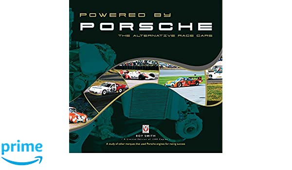 Powered by Porsche - The Alternative Race Cars: Amazon.es: Roy Smith: Libros en idiomas extranjeros