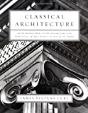 Classical Architecture, James Stevens Curl and Curl Stevens, 0393731197