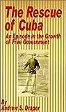 The Rescue of Cuba, Andrew S. Draper, 1589635078