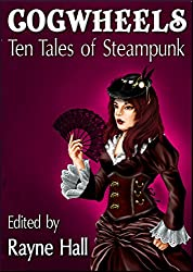 Cogwheels: Ten Tales of Steampunk (Ten Tales Fantasy and Horror Stories Book 10)