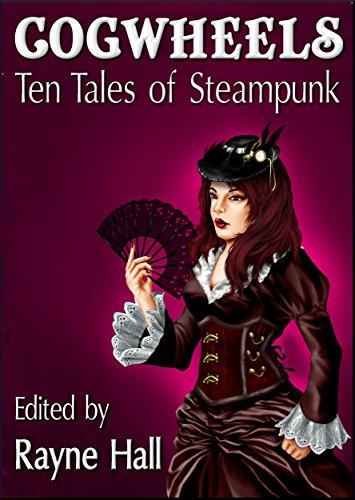 Cogwheels: Ten Tales of Steampunk (Ten Tales Fantasy and Horror Stories Book 10)