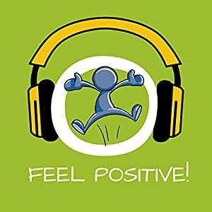 Feel Positive! Learn positive thinking by Hypnosis Audiobook