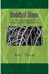 Buddhist Illogic: A Critical Analysis of Nagarjuna's Arguments Paperback