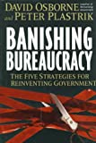 Banishing Bureaucracy, David Osborne and Peter Plastrik, 0201626322