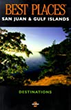img - for Best Places Destinations San Juan and Gulf Islands (BEST PLACES DESTINATIONS GUIDE) book / textbook / text book