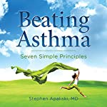 Beating Asthma: Seven Simple Principles | Stephen Apaliski, MD