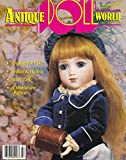 Antique Doll World : An Appreciation of Simon & Halbig; Titania's Place at Denmark's LEGOLAND; What Shall I Wear at the Rosalie Whyel Museum of Doll Art; Body Talk of German Dolls Part II; The Trial of a Reproduction Black Bru Jne-a fake