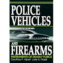 Police Vehicles and Firearms: Instruments of Deadly Force