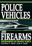 Police Vehicles and Firearms : Instruments of Deadly Force, Alpert, Geoffrey P. and Fridell, Lorie, 0881336130