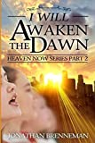 I Will Awaken The Dawn (Heaven Now) (Volume 2)