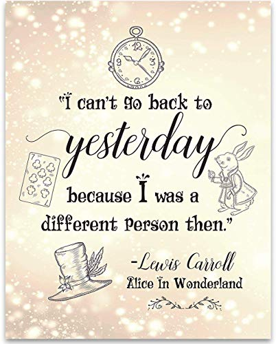 Alice in Wonderland - I Cant Go Back To Yesterday - 11x14 Unframed Typography Art Print - Great Gift Under $15 for Disney Lovers