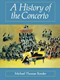 A History of the Concerto, Michael T. Roeder, 0931340616