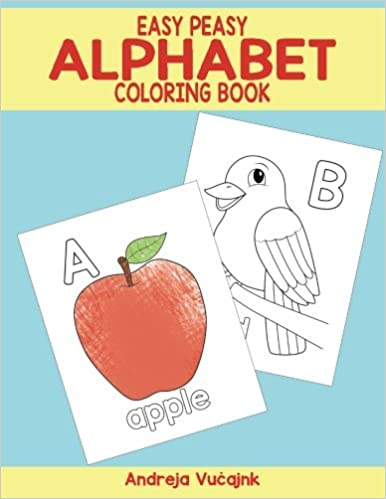 Easy Peasy Alphabet Coloring Book: Andreja Vucajnk ...