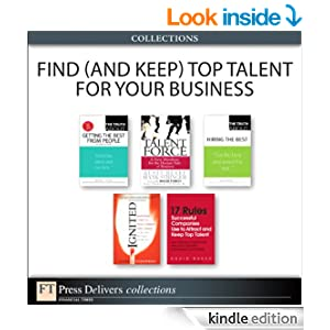 Find (and Keep) Top Talent for Your Business (Collection) (2nd Edition) (FT Press Delivers Collections)