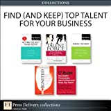 img - for Find (and Keep) Top Talent for Your Business (Collection) (FT Press Delivers Collections) book / textbook / text book