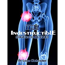 Indestructible Hips and Knees (The Indestructible Body Book 2)