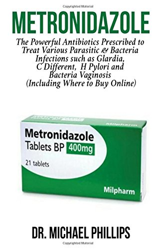 Metronidazole  The Powerful Antibiotics Prescribed To Treat Various Parasitic And Bacteria Infections Such As Glardia  C Diff  H Pylori And Bacterial Vaginosis  Including Where To Buy Online