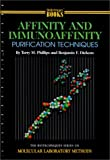 Affinity and Immunoaffinity Purification Techniques, Terry M. Phillips and Benjamin F. Dickens, 1881299228