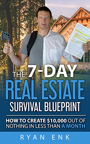 The 7 Day Real Estate Survival Blueprint: How to Create $10,000 Out of Nothing in Less Than a Month