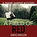 A Field of Red Audiobook by Greg Enslen Narrated by Mikael Naramore