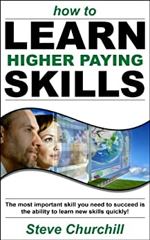 How to Learn Higher Paying Skills by [Churchill, Steve]
