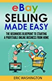 eBay Selling 2018: Step By Step Beginner s Guide To Starting A Profitable eBay Business from Home