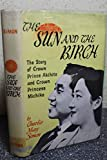 img - for The sun and the birch;: The story of Crown Prince Akihito and Crown Princess Michiko book / textbook / text book