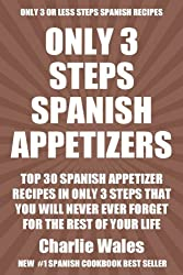 Top 30 Spanish Appetizer Recipes In Only 3 Steps That You Will Never Ever Forget For The Rest of Your Life (English Edition)