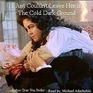 I Just Couldn't Leave Her in the Cold Dark Ground Audiobook
