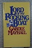 Lord of My Rocking Boat, Carole Mayhall, 0891094792