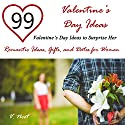 Valentine's Day Ideas: 99 Valentine's Day Ideas to Surprise Her: Romantic Ideas, Gifts, and Dates for Women Audiobook by V. Noot Narrated by Robert Stetson