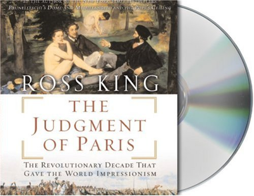 The Judgment of Paris: Manet, Meissonier and the Birth of Impressionism Ross King