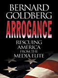 img - for Arrogance: Rescuing America From The Media Elite book / textbook / text book