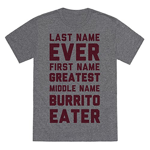 LookHUMAN Last Name Ever First Name Greatest Middle Name Burrito Eater Heathered Gray XL Mens/Unisex Fitted Triblend Tee by