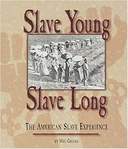 Slave Young, Slave Long: The American Slave Experience