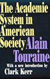 The Academic System in American Society, Touraine, Alain, 1560009217