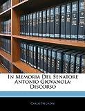 In Memoria Del Senatore Antonio Giovanol, Carlo Negroni, 1141656086