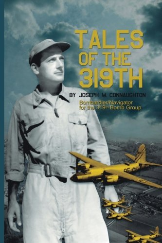 Download Tales of the 319th: The WWII Accounts of Courageous Aviators in a Fearful Time pdf