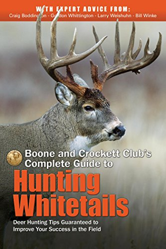 - Boone and Crockett Club's Complete Guide to Hunting Whitetails: Deer Hunting Tips Guaranteed to Improve Your Success in the Field