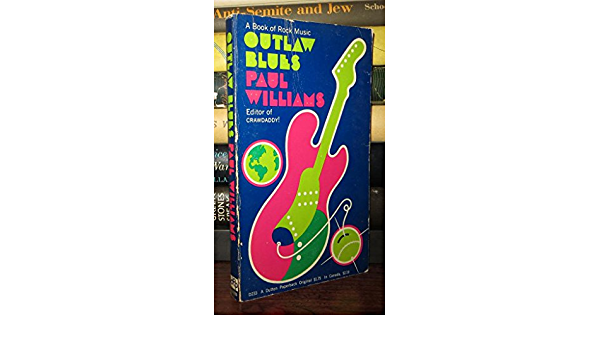 Outlaw Blues A Book Of Rock Music By Paul Williams