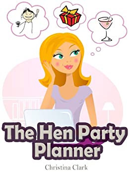 The Hen Party Planner: A Clucking Good Guide to Organising Hen Parties like a Pro