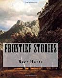 Frontier Stories, Bret Harte, 1481121871