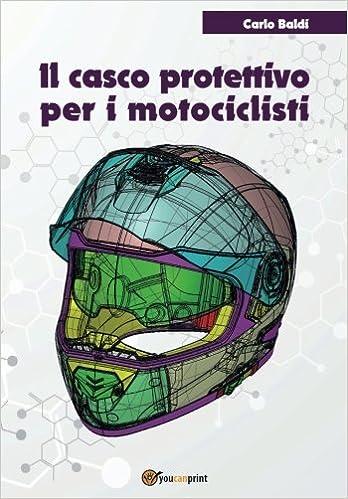 Il casco protettivo per i motociclisti (Italian Edition): Carlo Baldi: 9788892603769: Amazon.com: Books