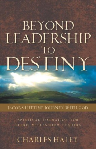 Beyond Leadership To Destiny Jacobs Lifetime Journey With God